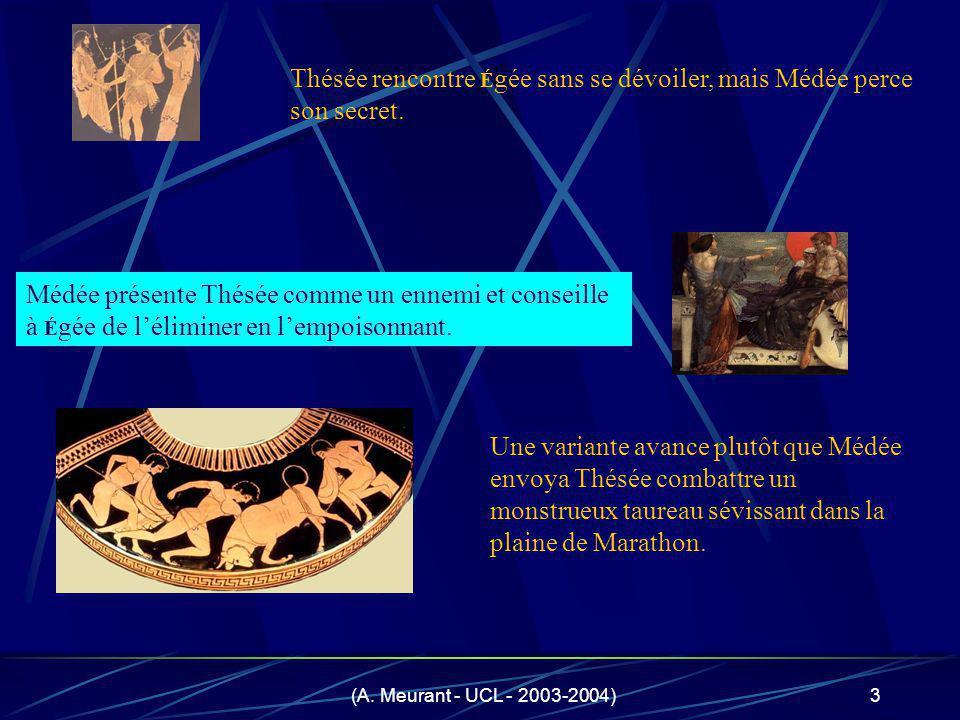 (A. Meurant - UCL - 2003-2004)3 Thésée rencontre É gée sans se dévoiler, mais Médée perce son secret. Médée présente Thésée comme un ennemi et conseil