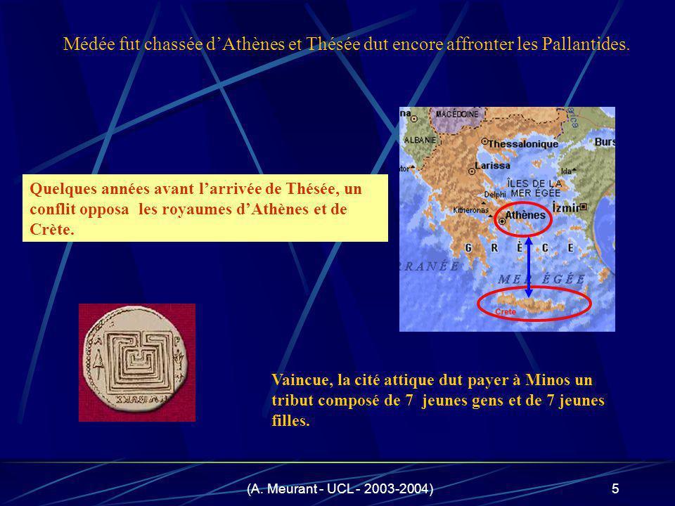 (A. Meurant - UCL - 2003-2004)5 Quelques années avant larrivée de Thésée, un conflit opposa les royaumes dAthènes et de Crète. Vaincue, la cité attiqu