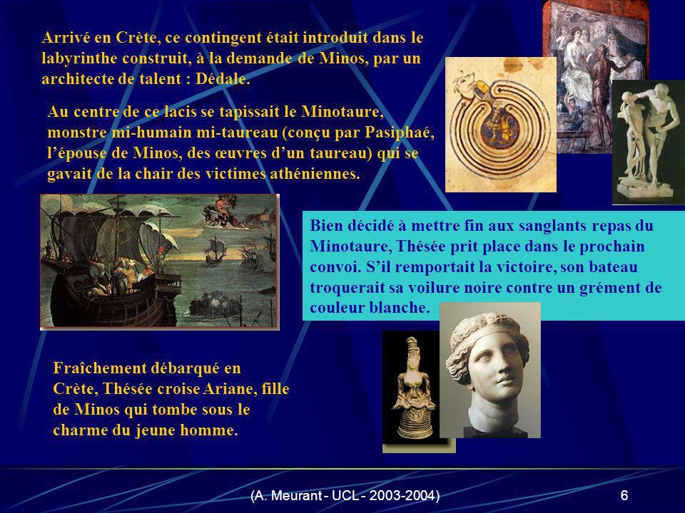 (A. Meurant - UCL - 2003-2004)6 Bien décidé à mettre fin aux sanglants repas du Minotaure, Thésée prit place dans le prochain convoi. Sil remportait l