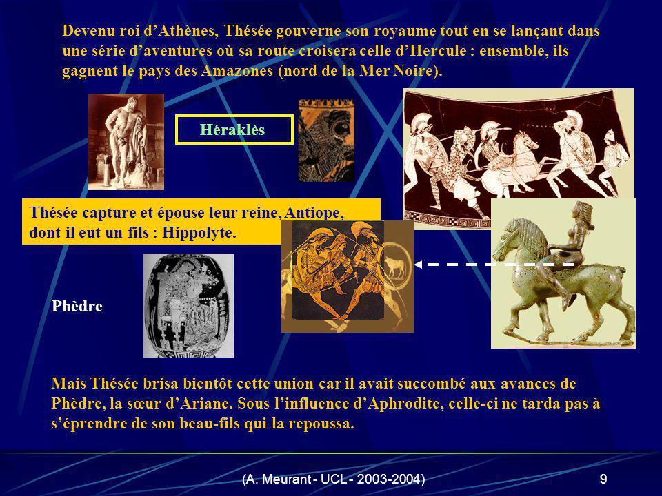 (A. Meurant - UCL - 2003-2004)9 Mais Thésée brisa bientôt cette union car il avait succombé aux avances de Phèdre, la sœur dAriane. Sous linfluence dA