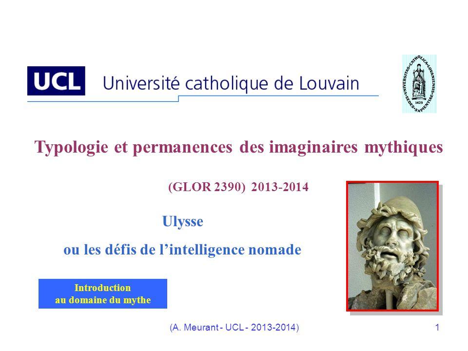 (A. Meurant - UCL - 2013-2014)1 Typologie et permanences des imaginaires mythiques (GLOR 2390) 2013-2014 Ulysse ou les défis de lintelligence nomade I