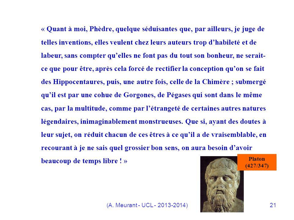 (A. Meurant - UCL - 2013-2014)21 « Quant à moi, Phèdre, quelque séduisantes que, par ailleurs, je juge de telles inventions, elles veulent chez leurs