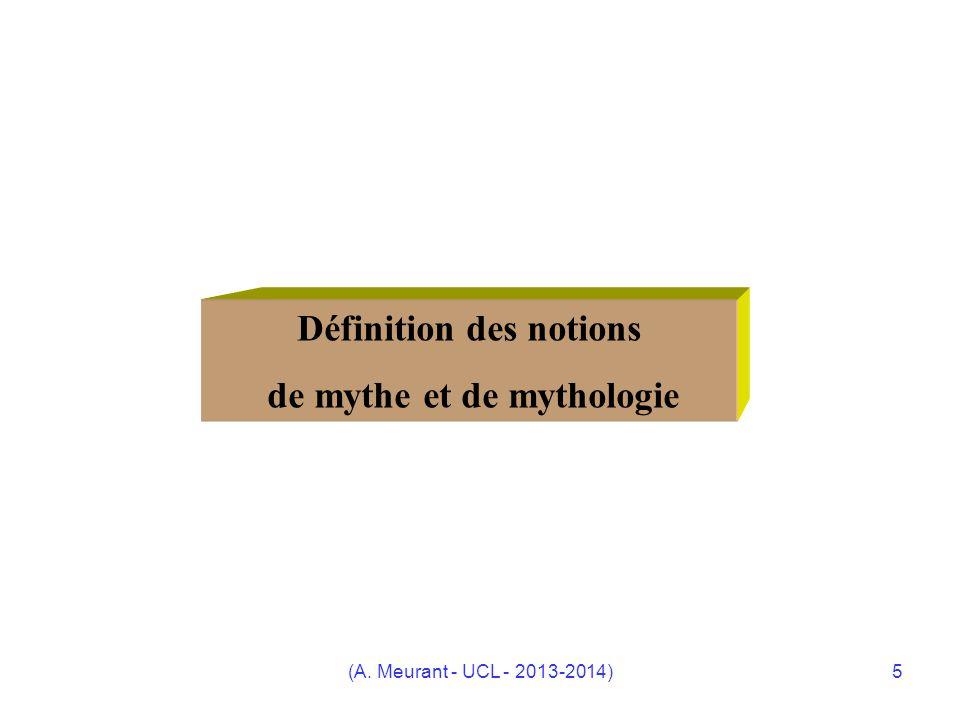(A. Meurant - UCL - 2013-2014)5 Définition des notions de mythe et de mythologie