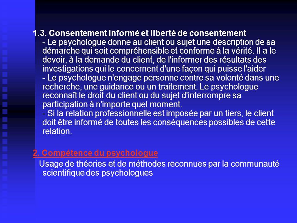 1.3. Consentement informé et liberté de consentement - Le psychologue donne au client ou sujet une description de sa démarche qui soit compréhensible