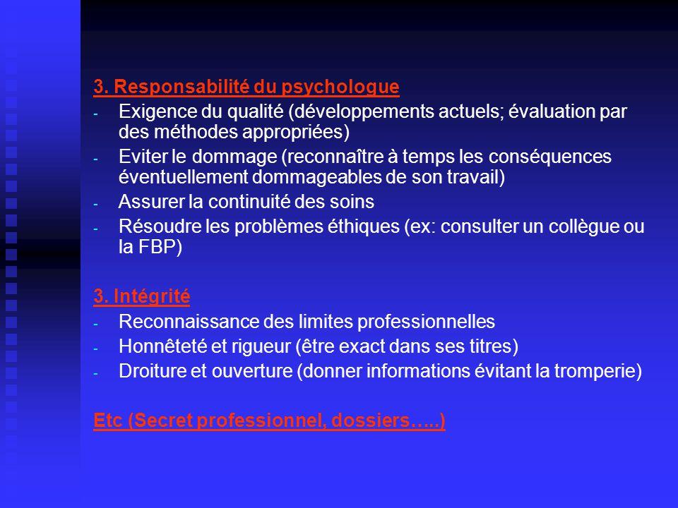 3. Responsabilité du psychologue - - Exigence du qualité (développements actuels; évaluation par des méthodes appropriées) - - Eviter le dommage (reco