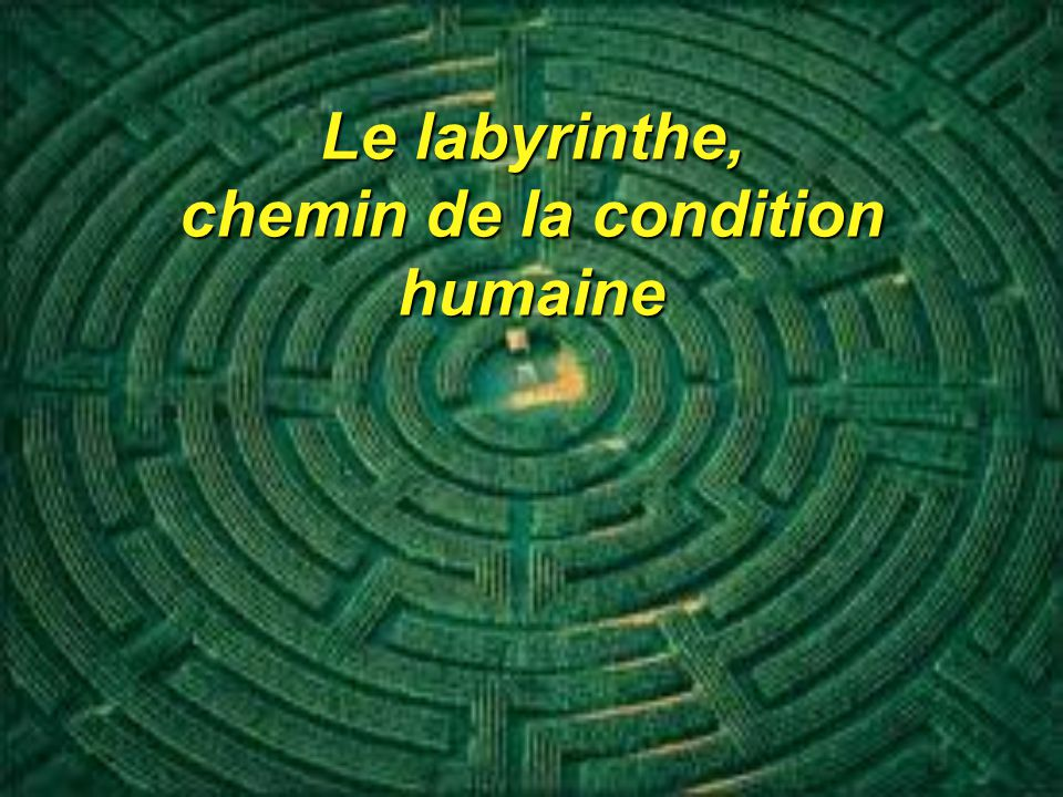 Le labyrinthe, chemin de la condition humaine