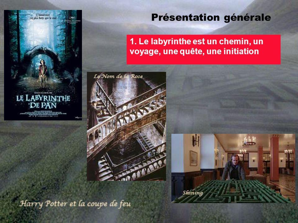 Présentation générale 1. Le labyrinthe est un chemin, un voyage, une quête, une initiation