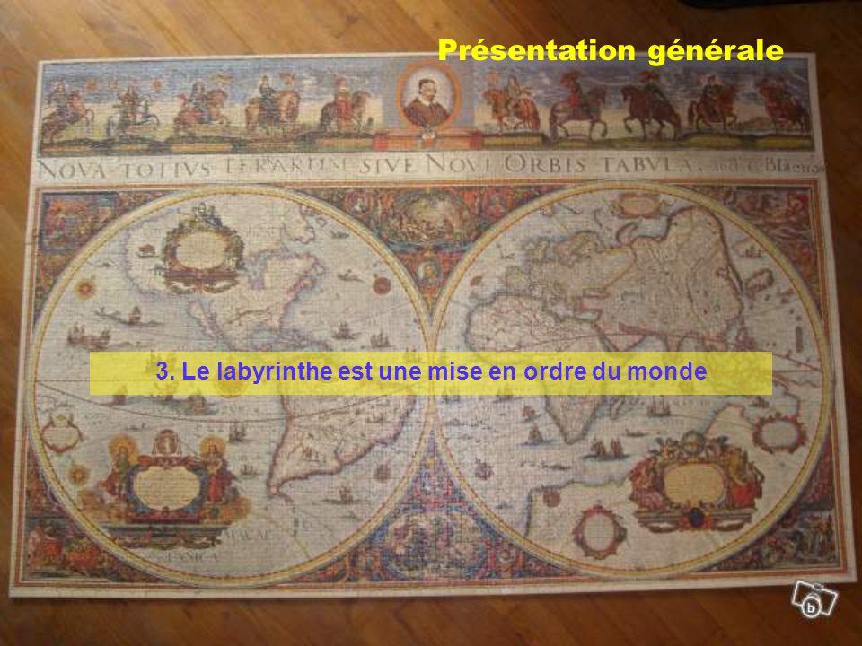 Présentation générale 3. Le labyrinthe est une mise en ordre du monde