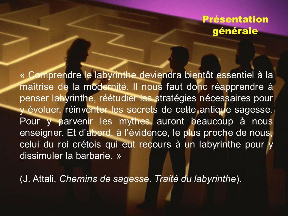 Présentation générale « Comprendre le labyrinthe deviendra bientôt essentiel à la maîtrise de la modernité.