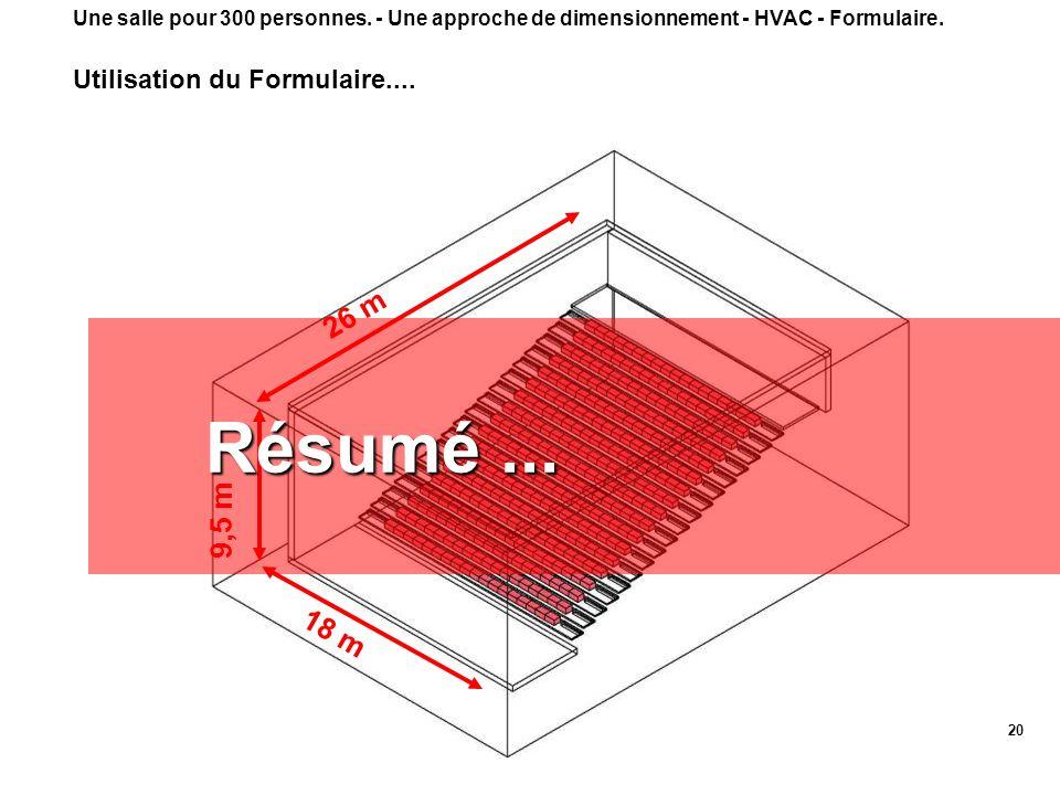 20 26 m 9,5 m 18 m Résumé... Une salle pour 300 personnes. - Une approche de dimensionnement - HVAC - Formulaire. Utilisation du Formulaire....