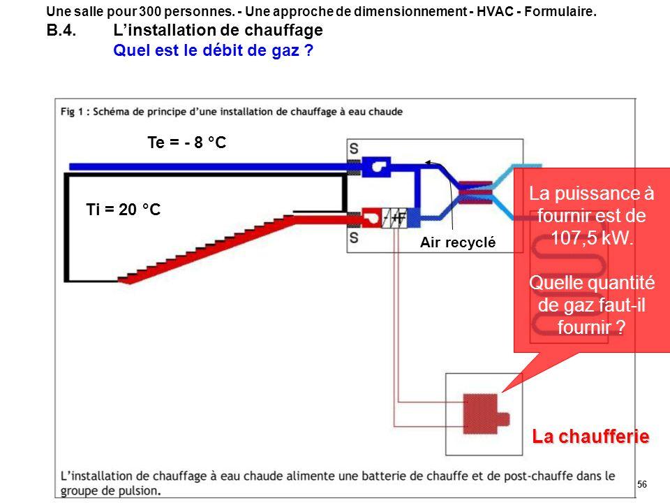 56 Une salle pour 300 personnes. - Une approche de dimensionnement - HVAC - Formulaire. B.4.Linstallation de chauffage Quel est le débit de gaz ? La p