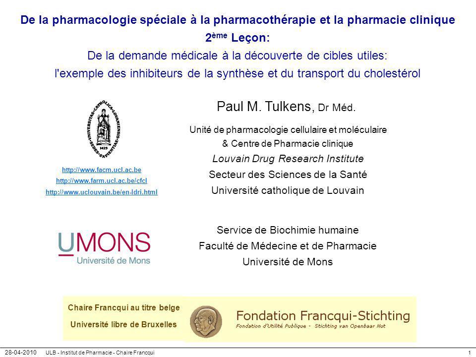 28-04-2010 ULB - Institut de Pharmacie - Chaire Francqui1 De la pharmacologie spéciale à la pharmacothérapie et la pharmacie clinique 2 ème Leçon: De