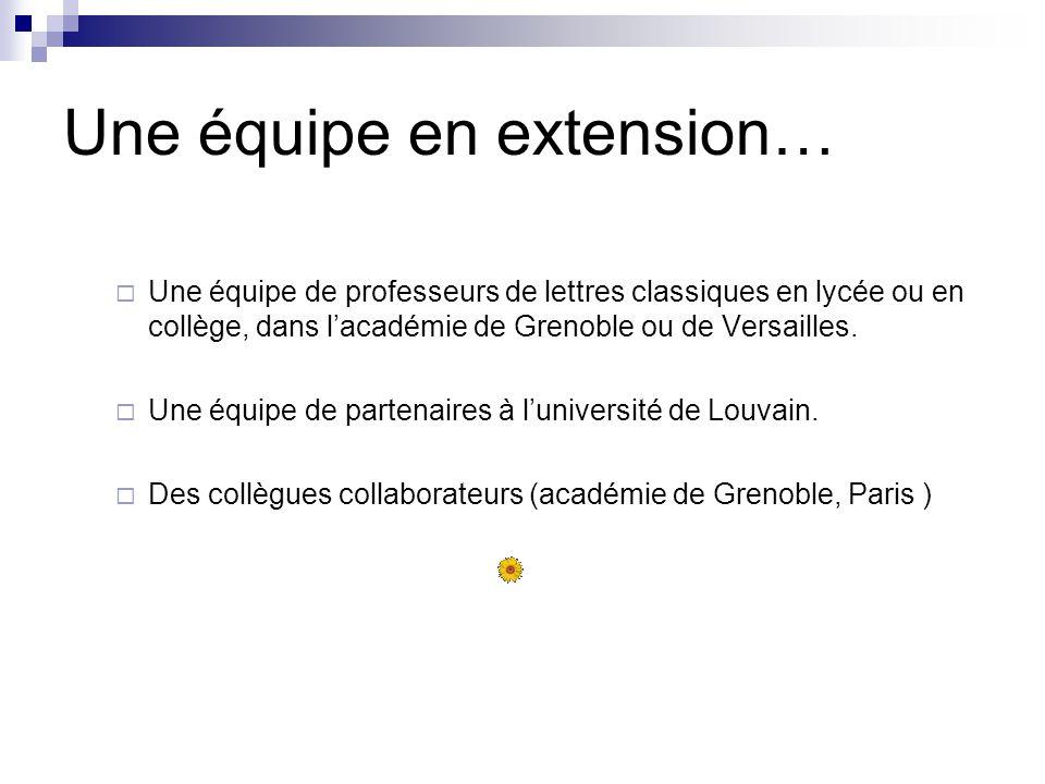 Une équipe en extension… Une équipe de professeurs de lettres classiques en lycée ou en collège, dans lacadémie de Grenoble ou de Versailles. Une équi