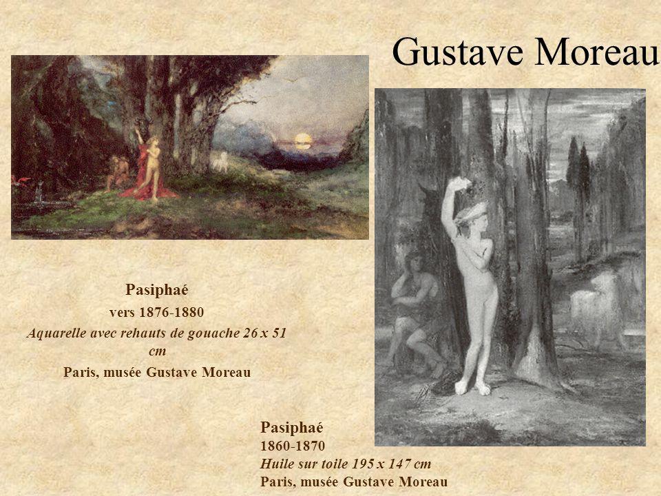 Gustave Moreau Pasiphaé vers 1876-1880 Aquarelle avec rehauts de gouache 26 x 51 cm Paris, musée Gustave Moreau Pasiphaé 1860-1870 Huile sur toile 195