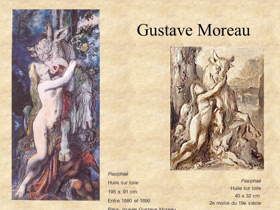 Gustave Moreau Pasiphaé Huile sur toile 195 x 91 cm. Entre 1880 et 1890 Paris, musée Gustave Moreau Pasiphaé Huile sur toile 40 x 32 cm. 2e moitié du