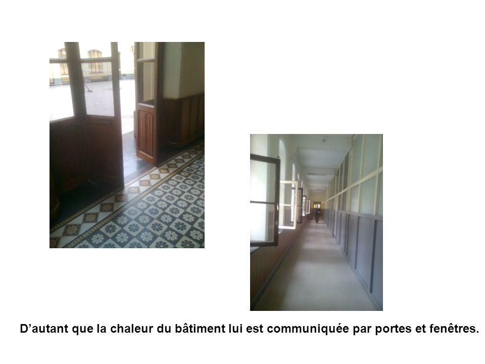 Dautant que la chaleur du bâtiment lui est communiquée par portes et fenêtres.