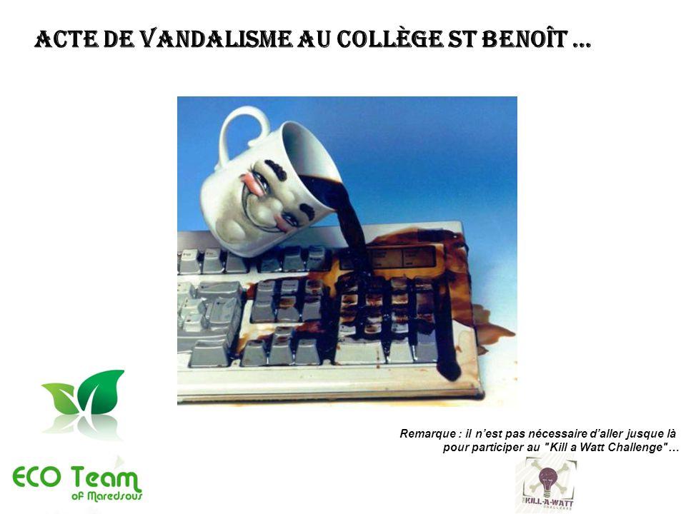 Acte de vandalisme au collège St Benoît … Remarque : il nest pas nécessaire daller jusque là pour participer au