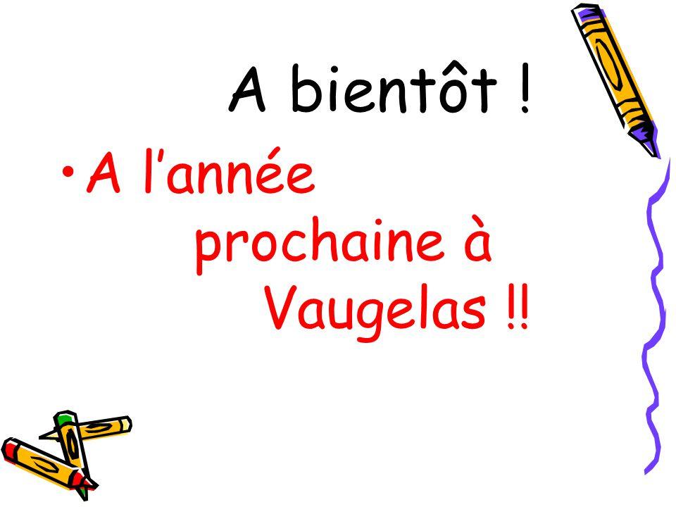 A bientôt ! A lannée prochaine à Vaugelas !!