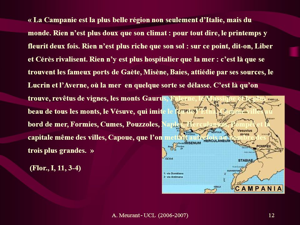 A. Meurant - UCL (2006-2007)12 « La Campanie est la plus belle région non seulement dItalie, mais du monde. Rien nest plus doux que son climat : pour