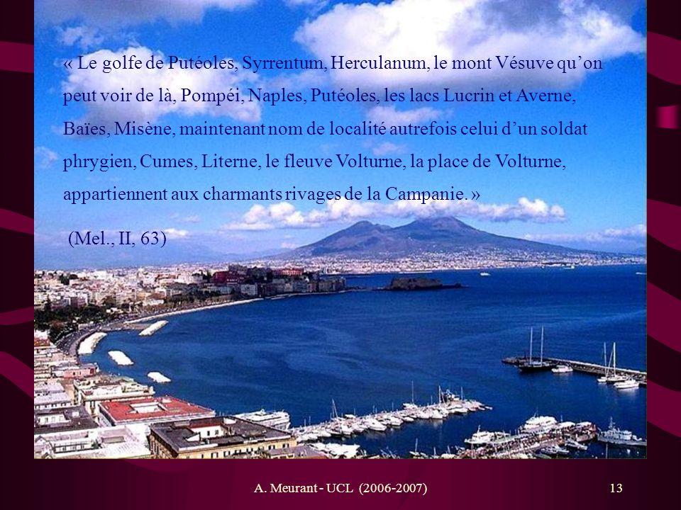 A. Meurant - UCL (2006-2007)13 « Le golfe de Putéoles, Syrrentum, Herculanum, le mont Vésuve quon peut voir de là, Pompéi, Naples, Putéoles, les lacs
