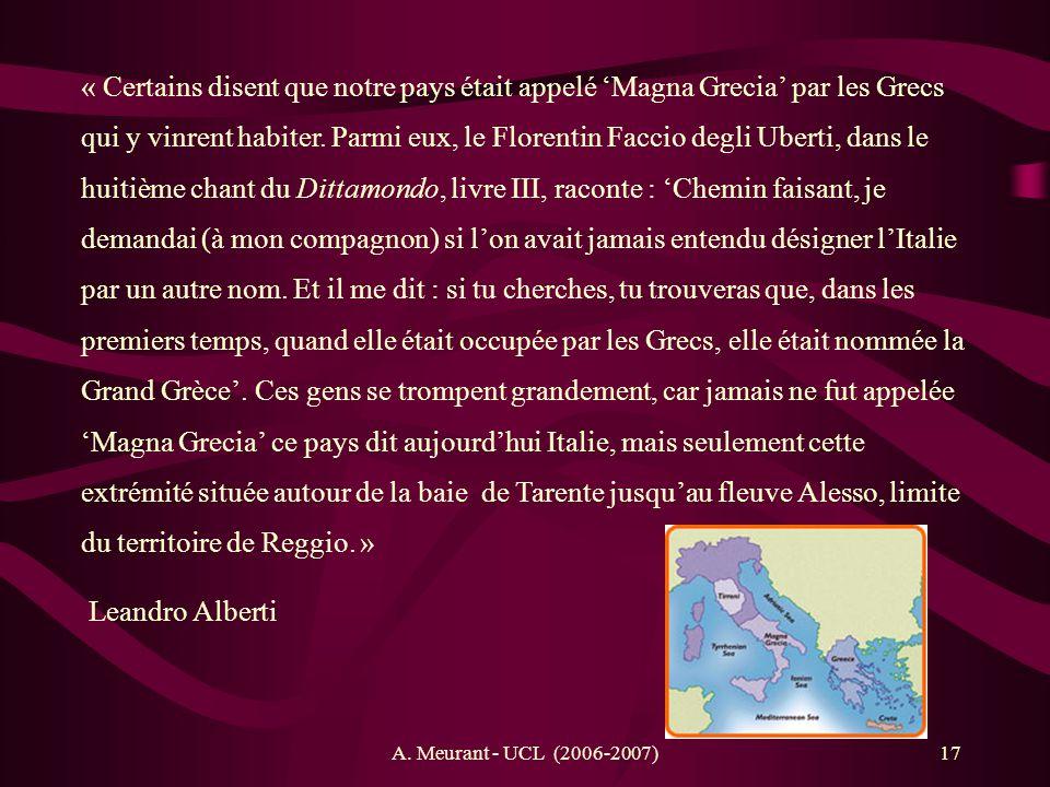 A. Meurant - UCL (2006-2007)17 « Certains disent que notre pays était appelé Magna Grecia par les Grecs qui y vinrent habiter. Parmi eux, le Florentin