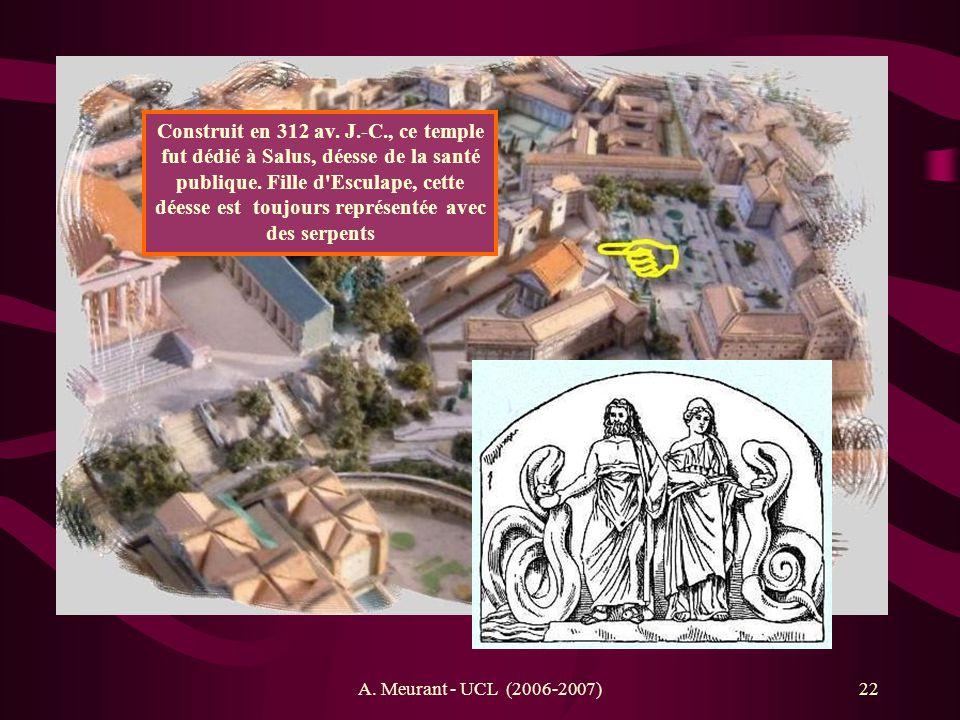 A. Meurant - UCL (2006-2007)22 Construit en 312 av. J.-C., ce temple fut dédié à Salus, déesse de la santé publique. Fille d'Esculape, cette déesse es
