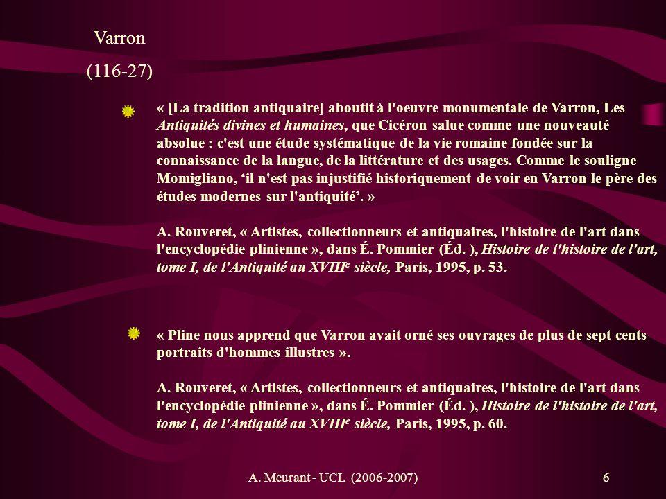 A. Meurant - UCL (2006-2007)6 Varron (116-27) « Pline nous apprend que Varron avait orné ses ouvrages de plus de sept cents portraits d'hommes illustr