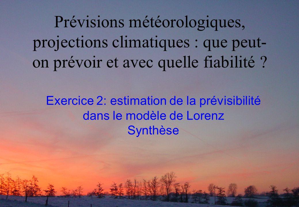 Prévisions météorologiques, projections climatiques : que peut- on prévoir et avec quelle fiabilité ? Exercice 2: estimation de la prévisibilité dans