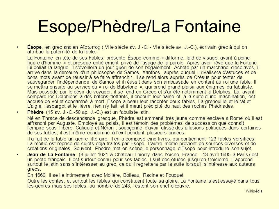 Esope/Phèdre/La Fontaine Ésope, en grec ancien Α σωπος ( VIIe siècle av. J.-C. - VIe siècle av. J.-C.), écrivain grec à qui on attribue la paternité d