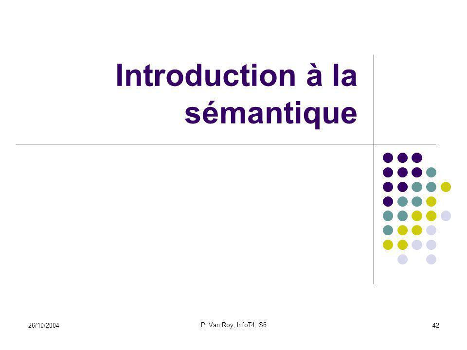 26/10/2004 P. Van Roy, InfoT4, S6 42 Introduction à la sémantique