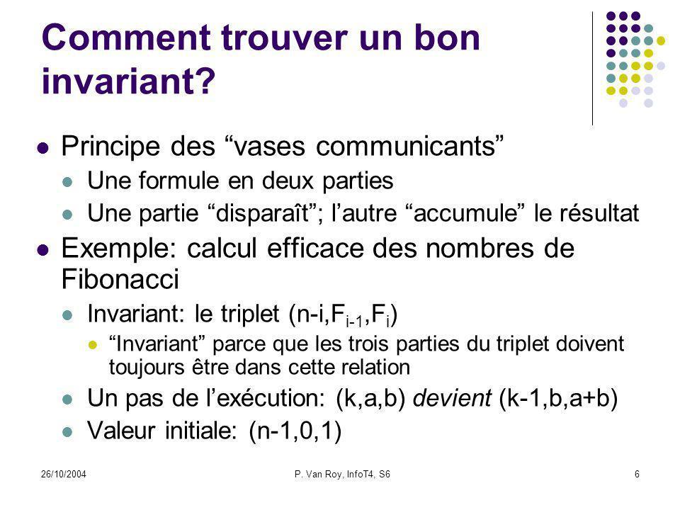 26/10/2004P. Van Roy, InfoT4, S66 Comment trouver un bon invariant? Principe des vases communicants Une formule en deux parties Une partie disparaît;