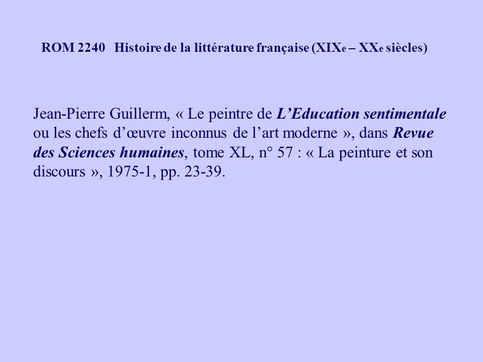 ROM 2240 Histoire de la littérature française (XIX e – XX e siècles) Jean-Pierre Guillerm, « Le peintre de LEducation sentimentale ou les chefs dœuvre