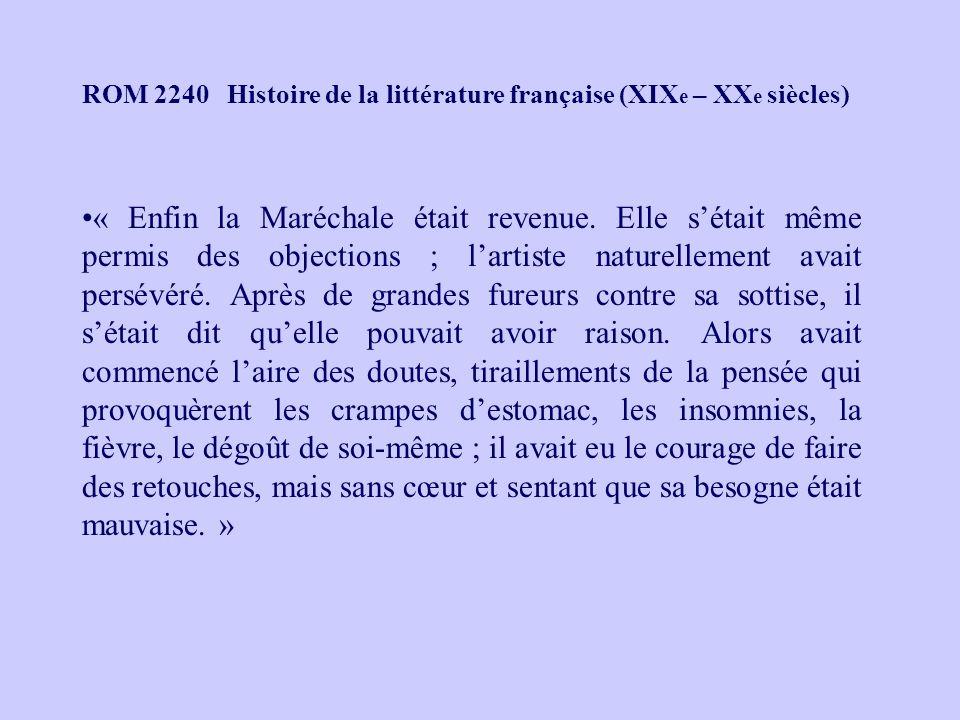 ROM 2240 Histoire de la littérature française (XIX e – XX e siècles) « Enfin la Maréchale était revenue. Elle sétait même permis des objections ; lart