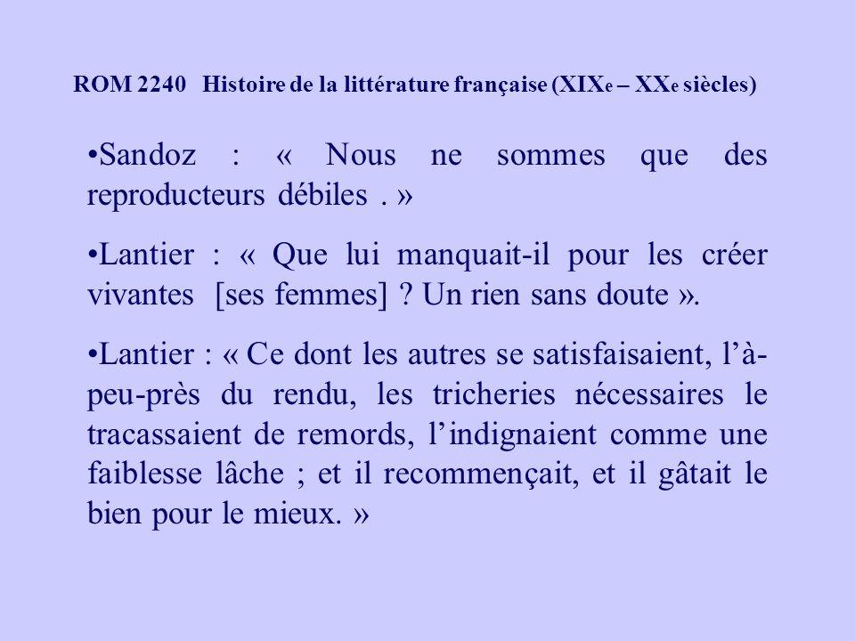 ROM 2240 Histoire de la littérature française (XIX e – XX e siècles) Sandoz : « Nous ne sommes que des reproducteurs débiles. » Lantier : « Que lui ma
