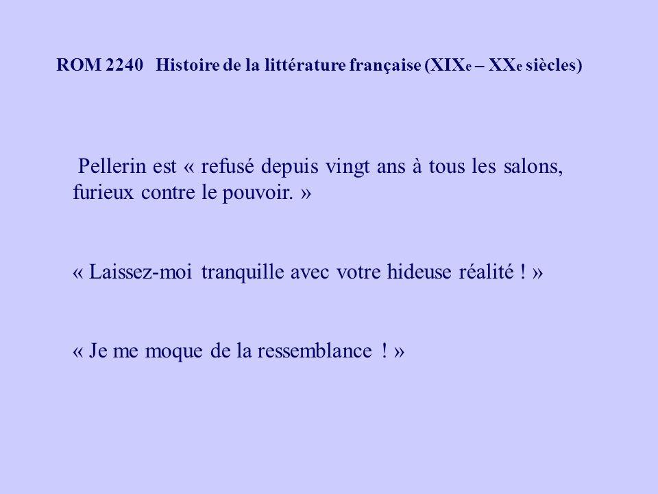 ROM 2240 Histoire de la littérature française (XIX e – XX e siècles) Pellerin est « refusé depuis vingt ans à tous les salons, furieux contre le pouvo