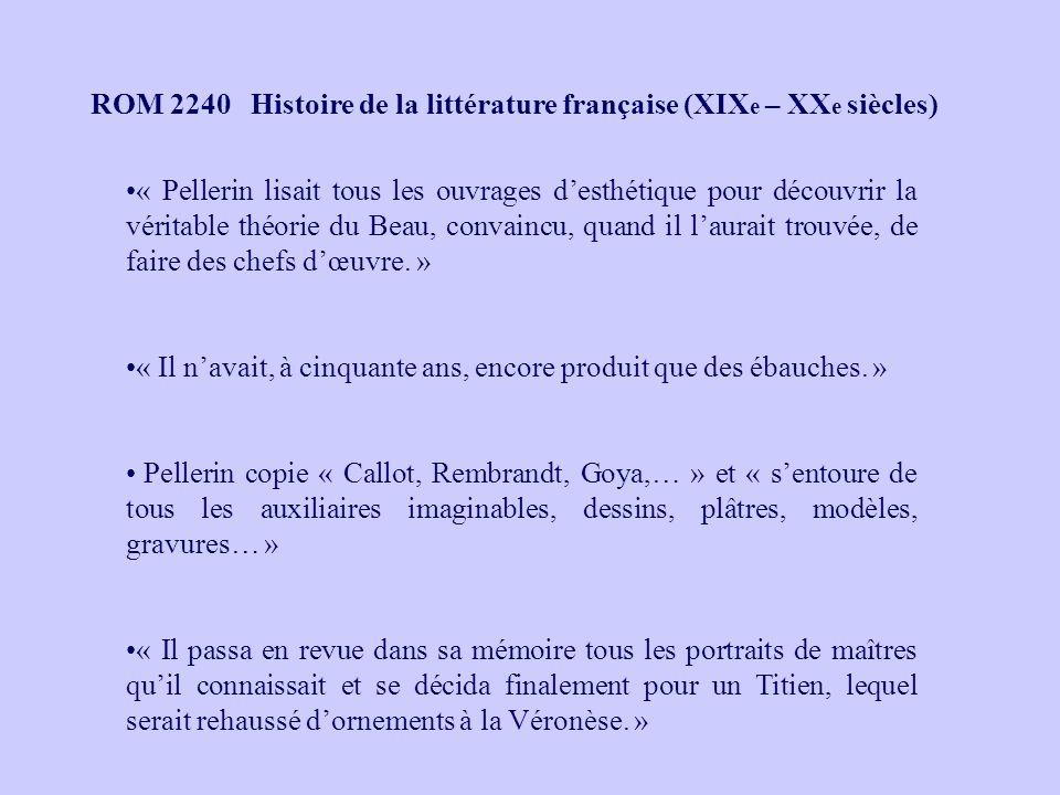 ROM 2240 Histoire de la littérature française (XIX e – XX e siècles) « Pellerin lisait tous les ouvrages desthétique pour découvrir la véritable théor