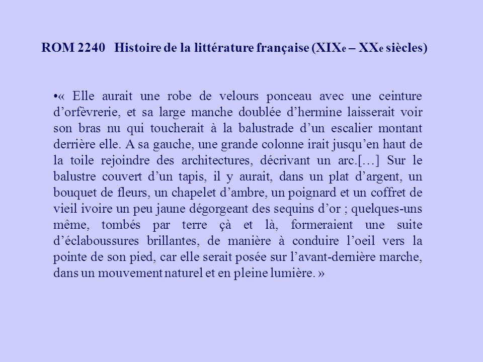ROM 2240 Histoire de la littérature française (XIX e – XX e siècles) « Elle aurait une robe de velours ponceau avec une ceinture dorfèvrerie, et sa la
