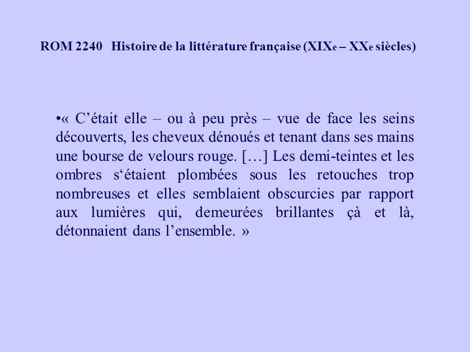 ROM 2240 Histoire de la littérature française (XIX e – XX e siècles) « Cétait elle – ou à peu près – vue de face les seins découverts, les cheveux dénoués et tenant dans ses mains une bourse de velours rouge.