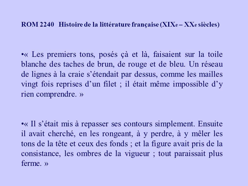 ROM 2240 Histoire de la littérature française (XIX e – XX e siècles) « Les premiers tons, posés çà et là, faisaient sur la toile blanche des taches de brun, de rouge et de bleu.