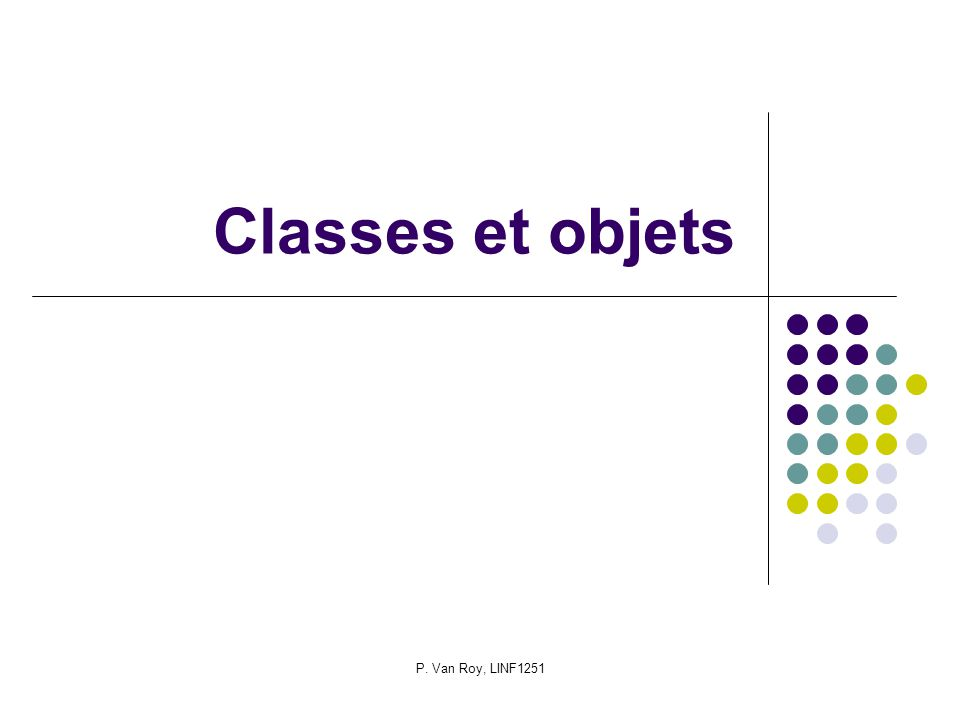 P. Van Roy, LINF1251 Classes et objets