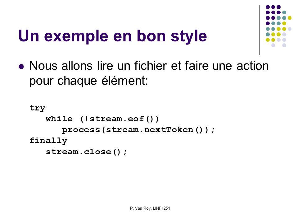 P. Van Roy, LINF1251 Un exemple en bon style Nous allons lire un fichier et faire une action pour chaque élément: try while (!stream.eof()) process(st