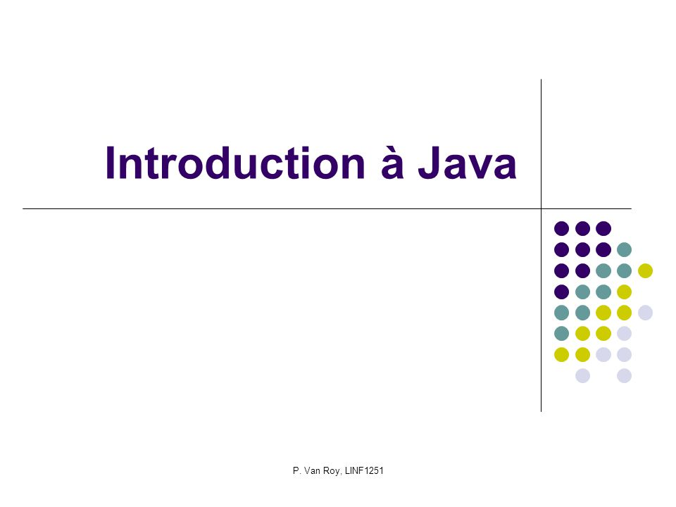P. Van Roy, LINF1251 Introduction à Java