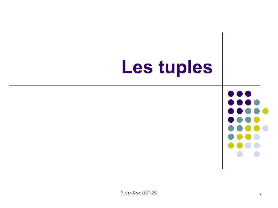 P. Van Roy, LINF1251 6 Les tuples