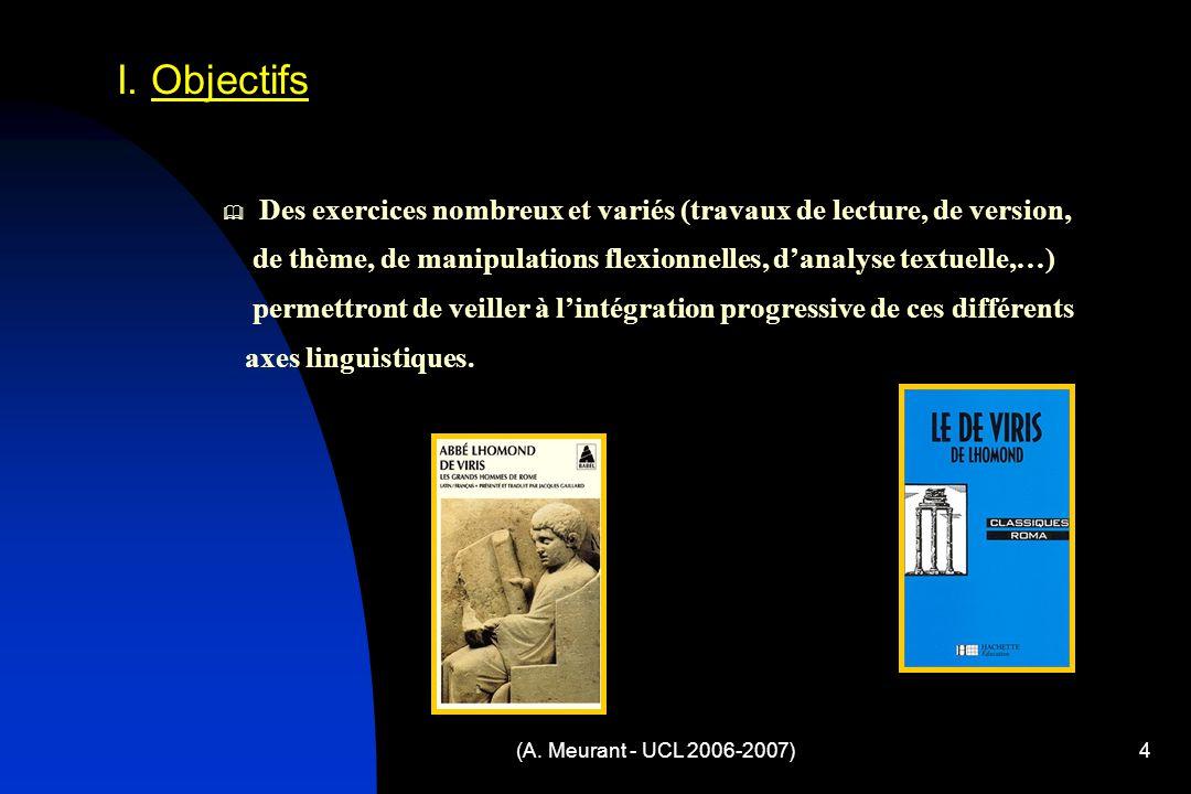(A. Meurant - UCL 2006-2007)4 Des exercices nombreux et variés (travaux de lecture, de version, de thème, de manipulations flexionnelles, danalyse tex