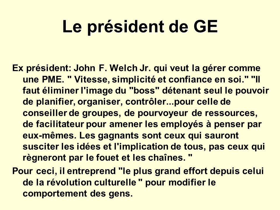 Le président de GE Ex président: John F. Welch Jr. qui veut la gérer comme une PME.