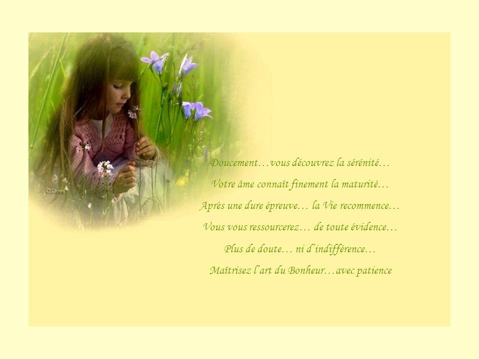 Ne regardez pas en avant ou en arrière… Prenez le temps de respirer les fleurs de la terre… Profitez de la Vie… cest capital…!!.