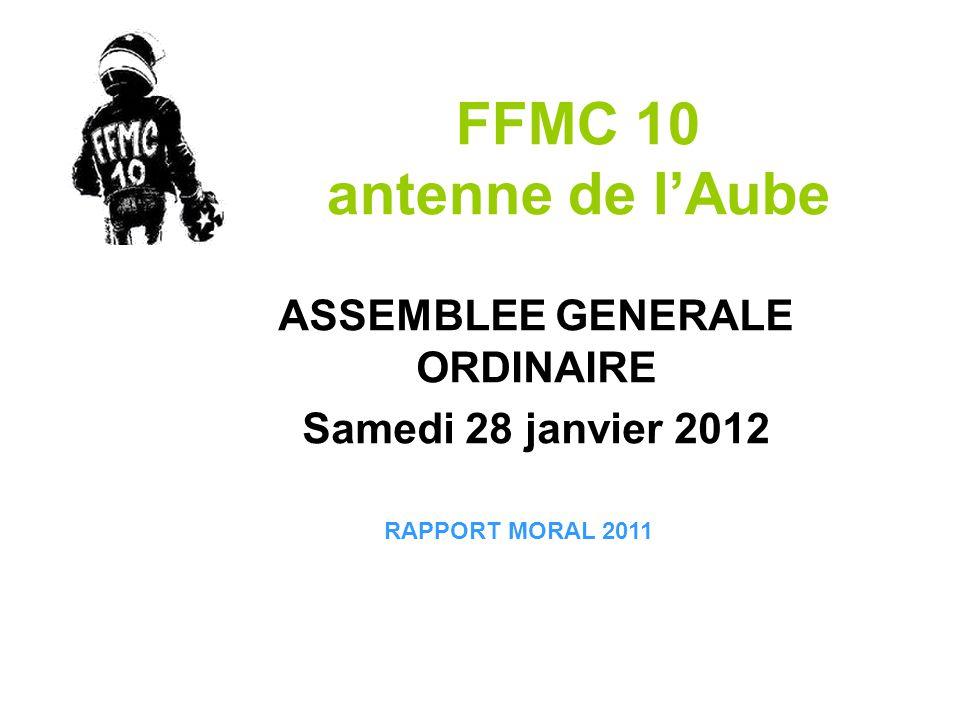 FFMC 10 antenne de lAube ASSEMBLEE GENERALE ORDINAIRE Samedi 28 janvier 2012 RAPPORT MORAL 2011
