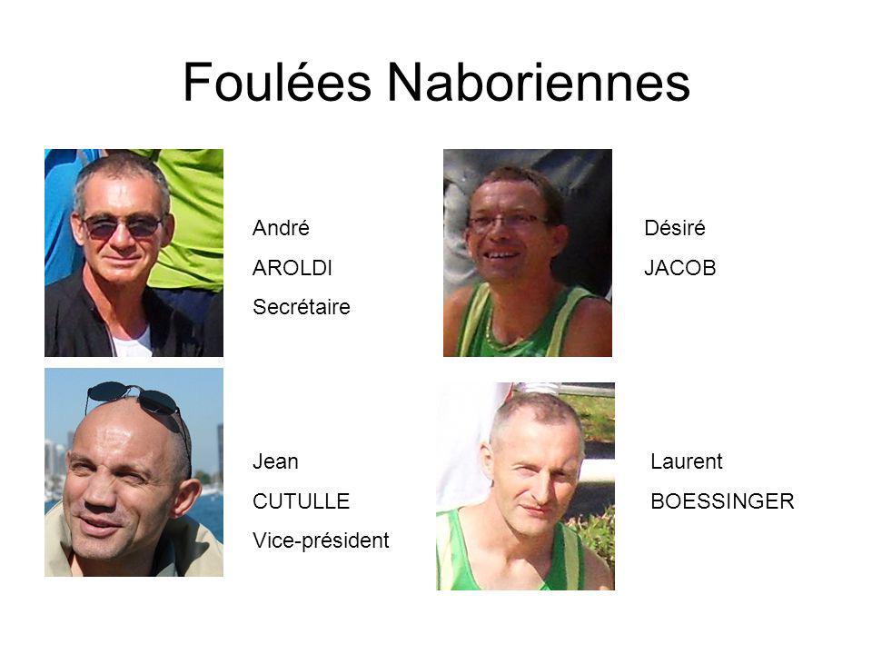 Foulées Naboriennes André AROLDI Secrétaire Désiré JACOB Jean CUTULLE Vice-président Laurent BOESSINGER