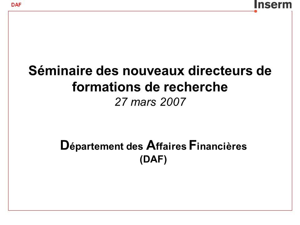 DAF Séminaire des nouveaux directeurs de formations de recherche 27 mars 2007 D épartement des A ffaires F inancières (DAF)
