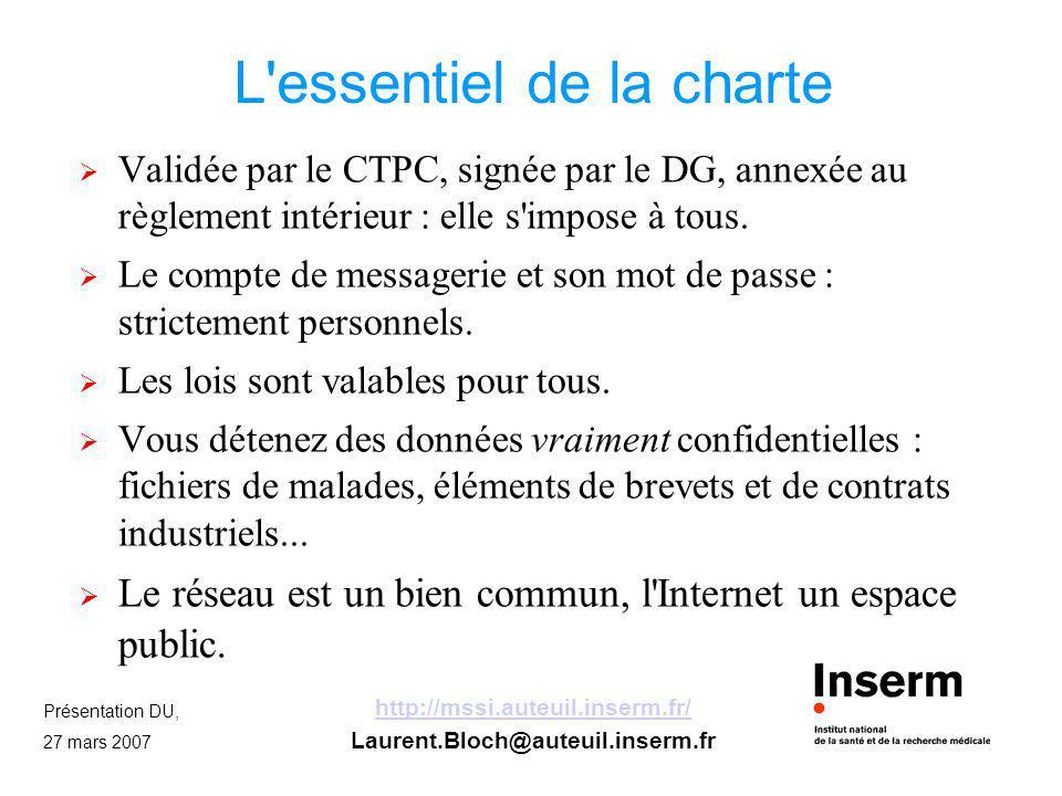 Présentation DU, 27 mars 2007 http://mssi.auteuil.inserm.fr/ Laurent.Bloch@auteuil.inserm.fr L'essentiel de la charte Validée par le CTPC, signée par